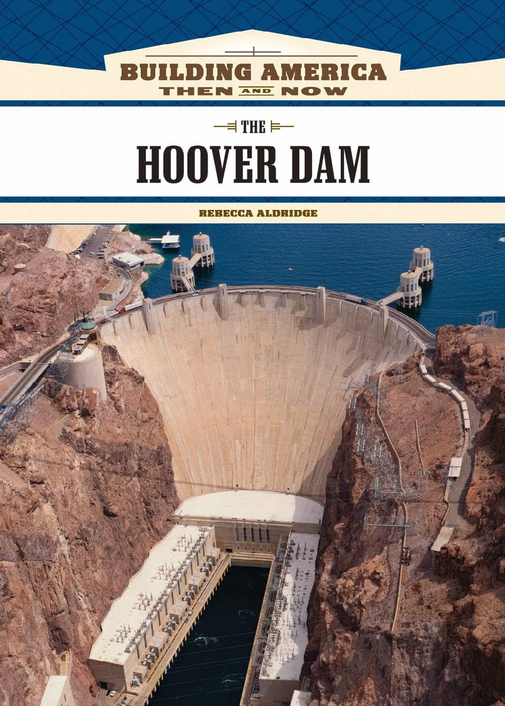 Book: The Hoover Dam (Building America Now and Then) by Rebecca Aldbridge
