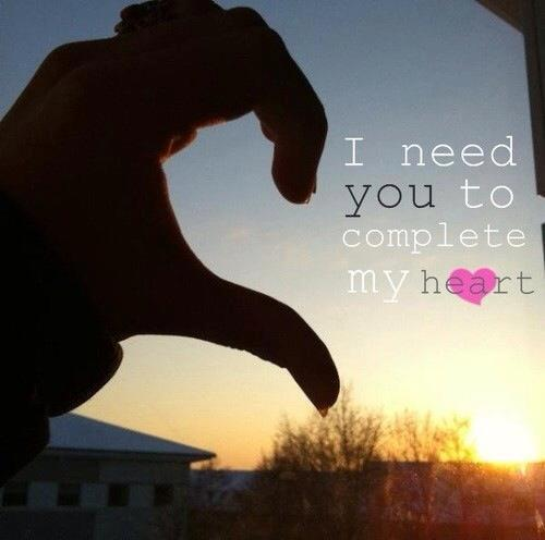 I need you to complete my heart.