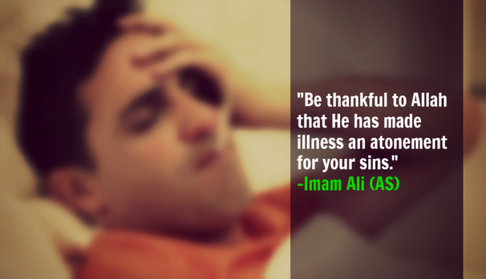 Be thankful to Allah that He has made illness an atonement for your sins.