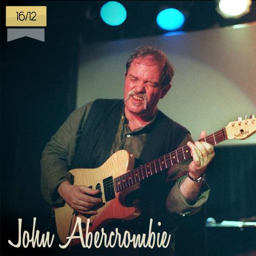 16 de diciembre   John Abercrombie - @AllAboutJazz   Info + vídeos
