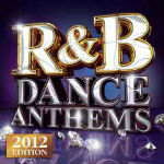 R&B Dance Anthems 2012