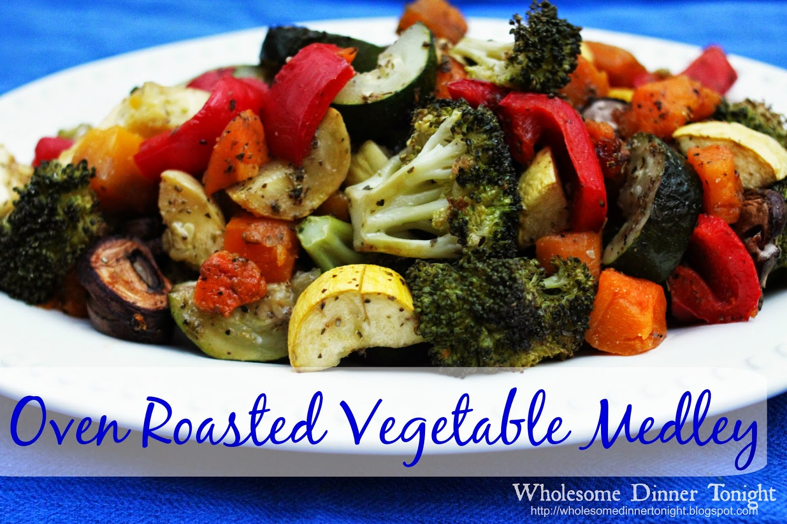 Wholesome Dinner Tonight: Oven Roasted Vegetable Medley {Clean Eating ...