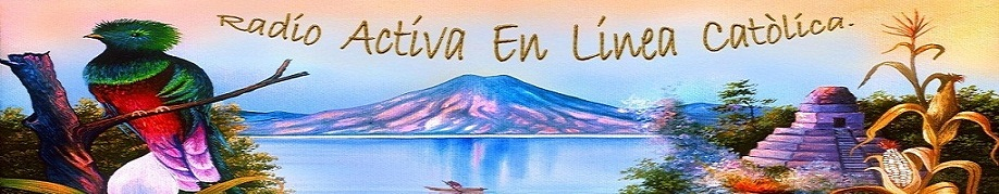 Radio Activa Chimaltenango 95.1 Fm en Linea Catòlica.