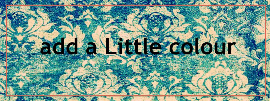 add a Little colour