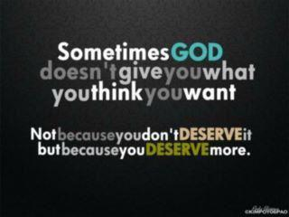 sometimes God doesn't give you what you want
