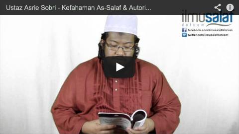 Ustaz Asrie Sobri – Kefahaman As-Salaf & Autoritinya dalam Memahami Wahyu ( siri 1 )