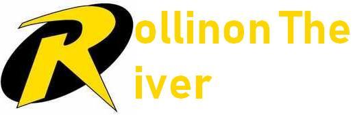 Rollinon The River