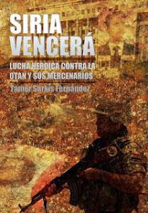 SIRIA VENCERA. lucha heroica contra la otan y sus mercenarios por Tamer Sarkis