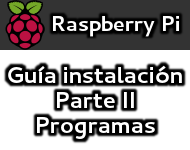 Guía de instalación Raspberry Pi (Parte II, Programas)