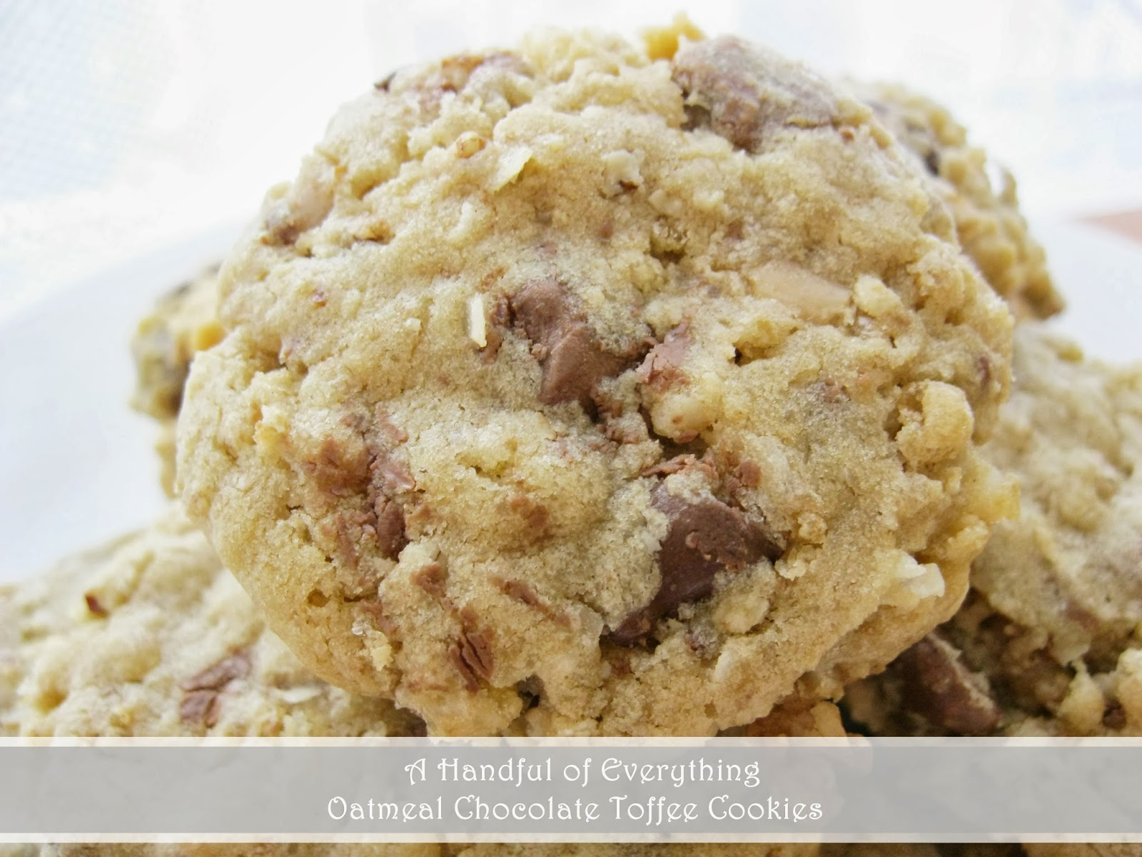Handful of Everything: Oatmeal Chocolate Toffee Cookies