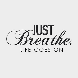 Quote: Just Breathe Life Goes On