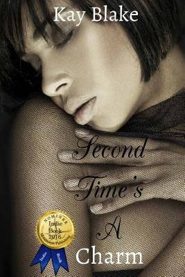 Second Time's A Charm by Kay Blake