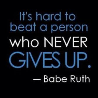 It is hard to beat a person who never gives up - Babe Ruth