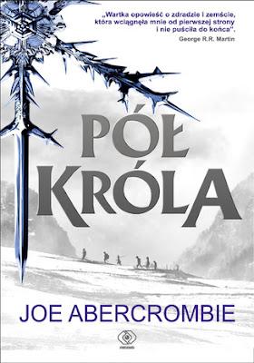 Pół króla Morze drzazg tom 1 - Joe Abercrombie