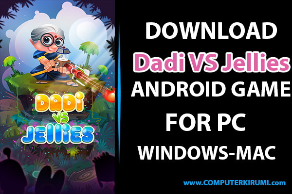 [NEW] Download-Install Dadi vs Jellies Android Game For PC[Windows 7,8,8.1,xp,Mac]