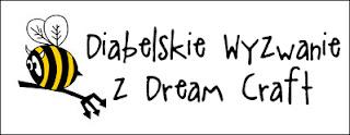 http://diabelskimlyn.blogspot.com/2015/09/diabelskie-wyzwanie-z-dream-craft.html