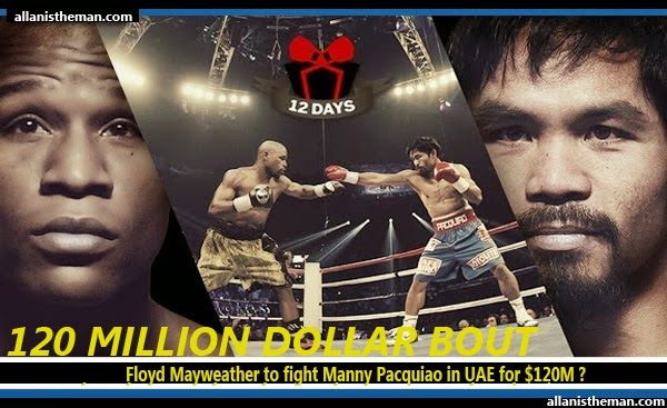 Floyd Mayweather to fight Manny Pacquiao in UAE for $120M ?