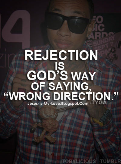 Quotes About Love Going Wrong : Rejection is Gods way of saying