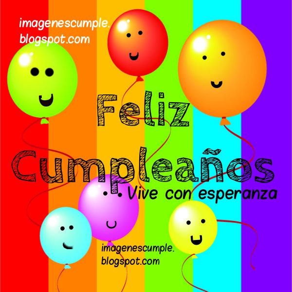 Imágenes de cumpleaños por Mery Bracho. Feliz Cumple con esperanza. Postales lindas de felicitación con mensaje, frases de aliento.