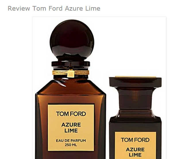 http://umaperfumolatra.blogspot.com.br/2014/12/review-tom-ford-azure-lime.html