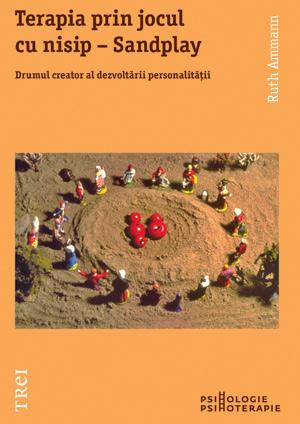 Terapia prin jocul cu nisip – Sandplay de Ruth Ammann, Editura Trei