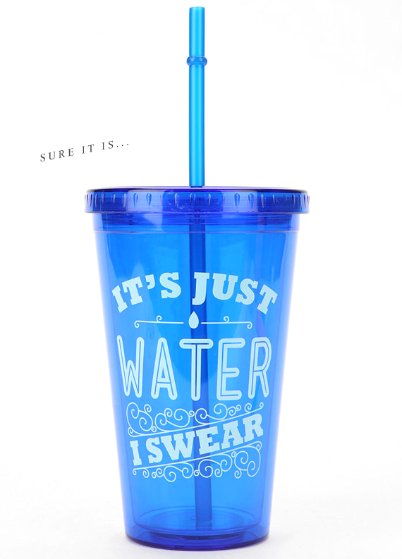 It's Just Water To Go Cup