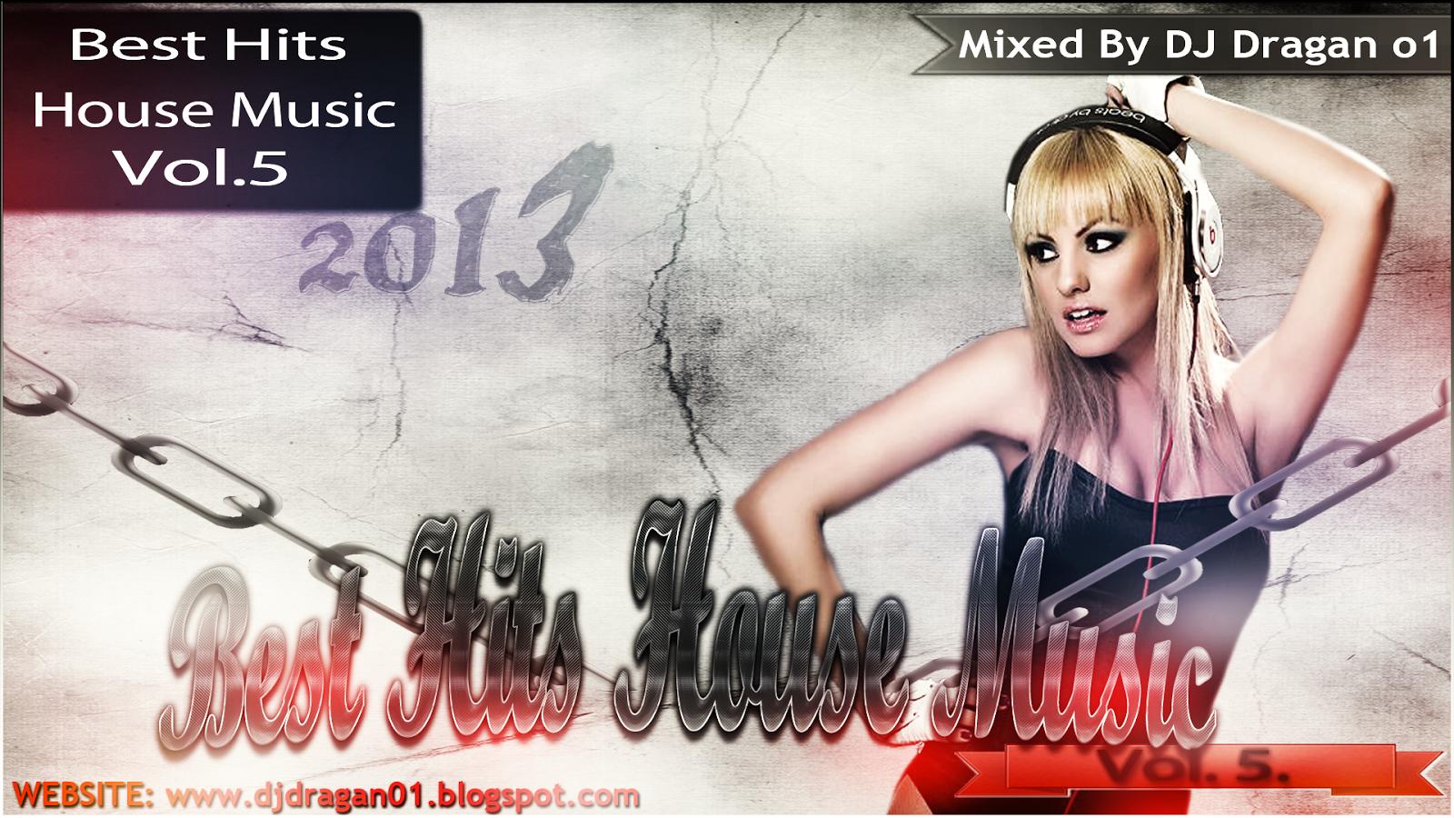 Dj dragan o1 dj dragan o1 best hits house music vol 5 2013 for House music greatest hits