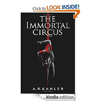 The Immortal Circus (Cirque des Immortels) by A. R. Kahler