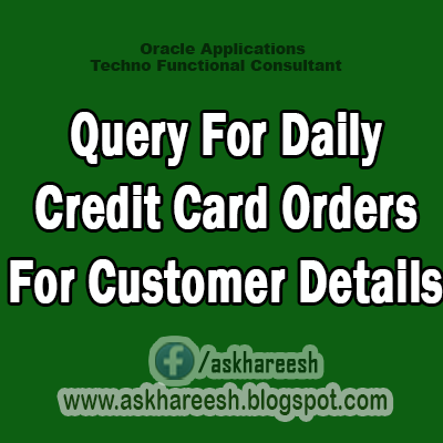 Query for Daily Credit Card Orders For Customer Details, AskHareesh.blogspot.com