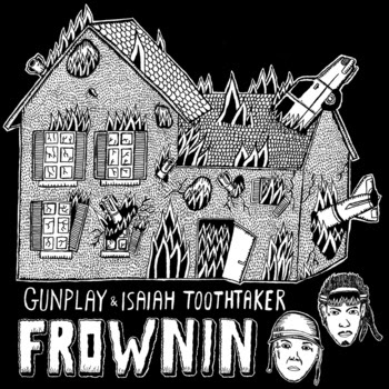 "ISAIAH TOOTHTAKER + GUNPLAY ""FROWNIN"""