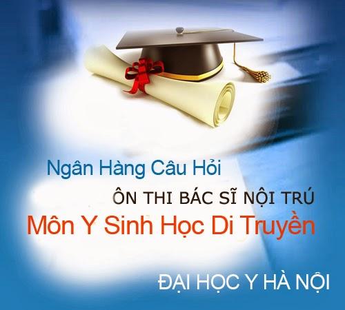 20 vấn đề ôn tập thi Bác sĩ Nội Trú môn Y Sinh học Di truyền - Đại học Y Hà Nội 2012