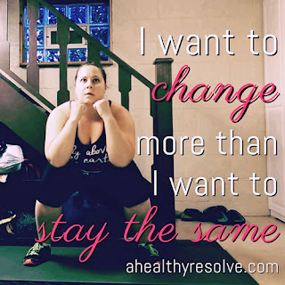 I want to change more than I want to stay the same.