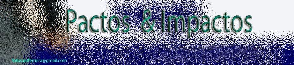 PACTOS &IMPACTOS