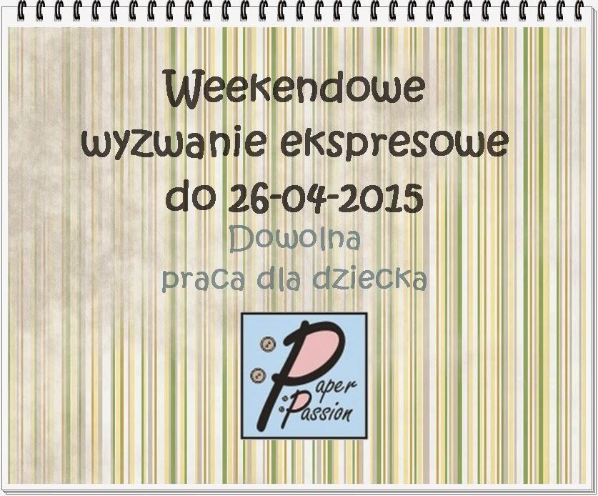 http://paperpassionpl.blogspot.ie/2015/04/ekspresowe-wyzwanie-weekendowe-nr-4.html