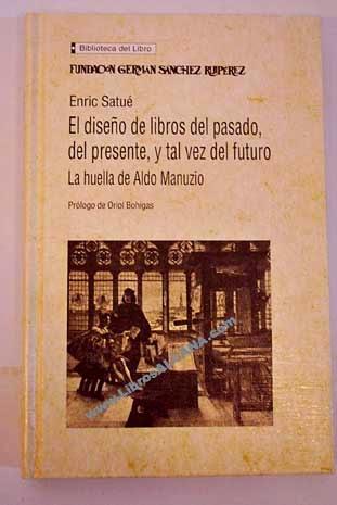 """""""El diseño de libros del pasado, del presente, y tal vez del futuro: la huella de Aldo Manuzio"""" - Enric Satué"""