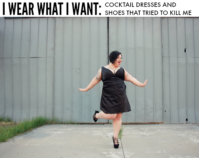 I Wear What I Want Cocktail Dresses And Shoes That Tried To Kill Me