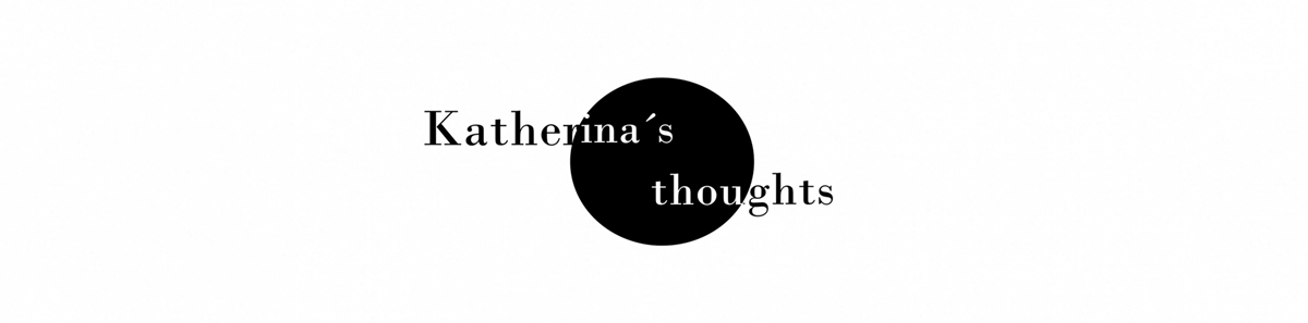 Katherina´s Thoughts