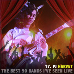 The Best 50 Bands I've Seen Live: 17. PJ Harvey