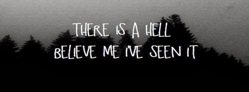 † There is a hell. Believe me I've seen it. †