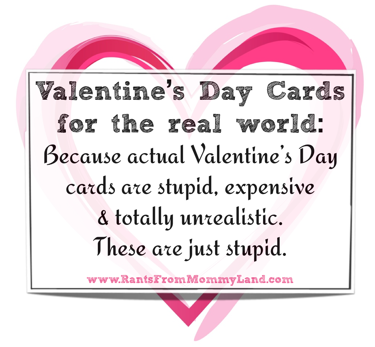 RANTS FROM MOMMYLAND Valentines for the Real World