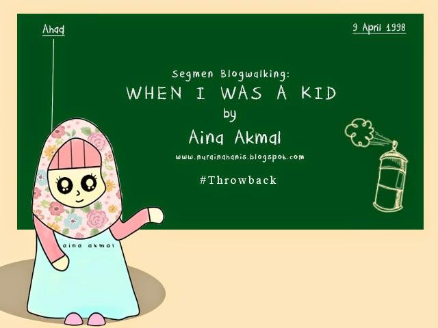 Segmen Blogwalking: When I was A Kid By Aina Akmal