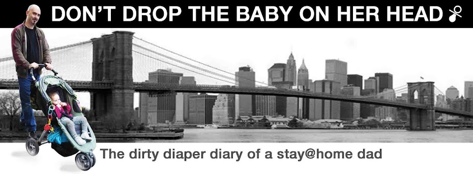 Don&#39;t Drop the Baby on Her Head - the New York Stay-at-home Dad Blog