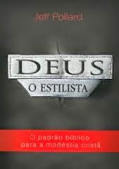 (E-book Gratuito) - Deus, O Estilista. O padrão bíblico para a modéstia cristã.