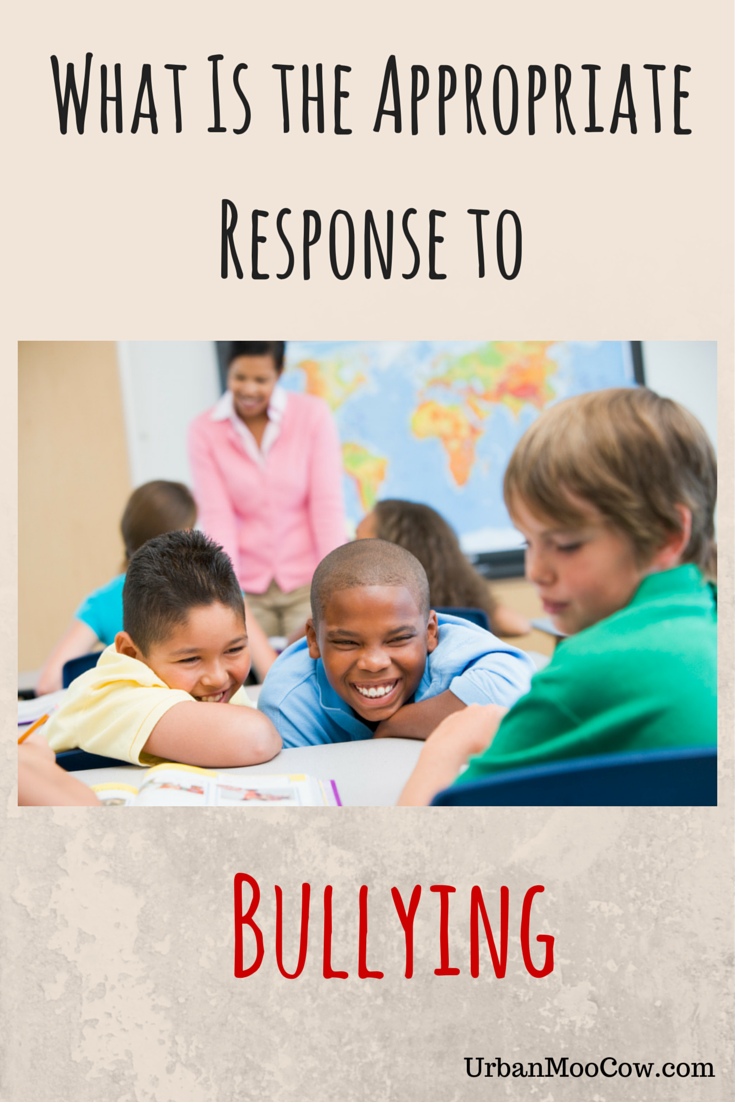 What Is the Appropriate Response to Bullying? ~ Urban Moo Cow