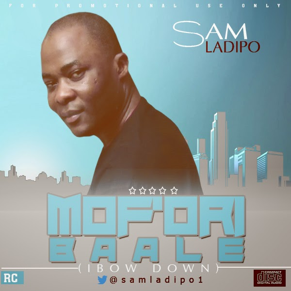 Sam Ladipo - Mof'Ori Baale (I Bow Down)