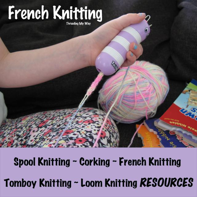 French Knitting, Corking, Spool Knitting, Tomboy Knitting RESOURCES ~ Threading My Way