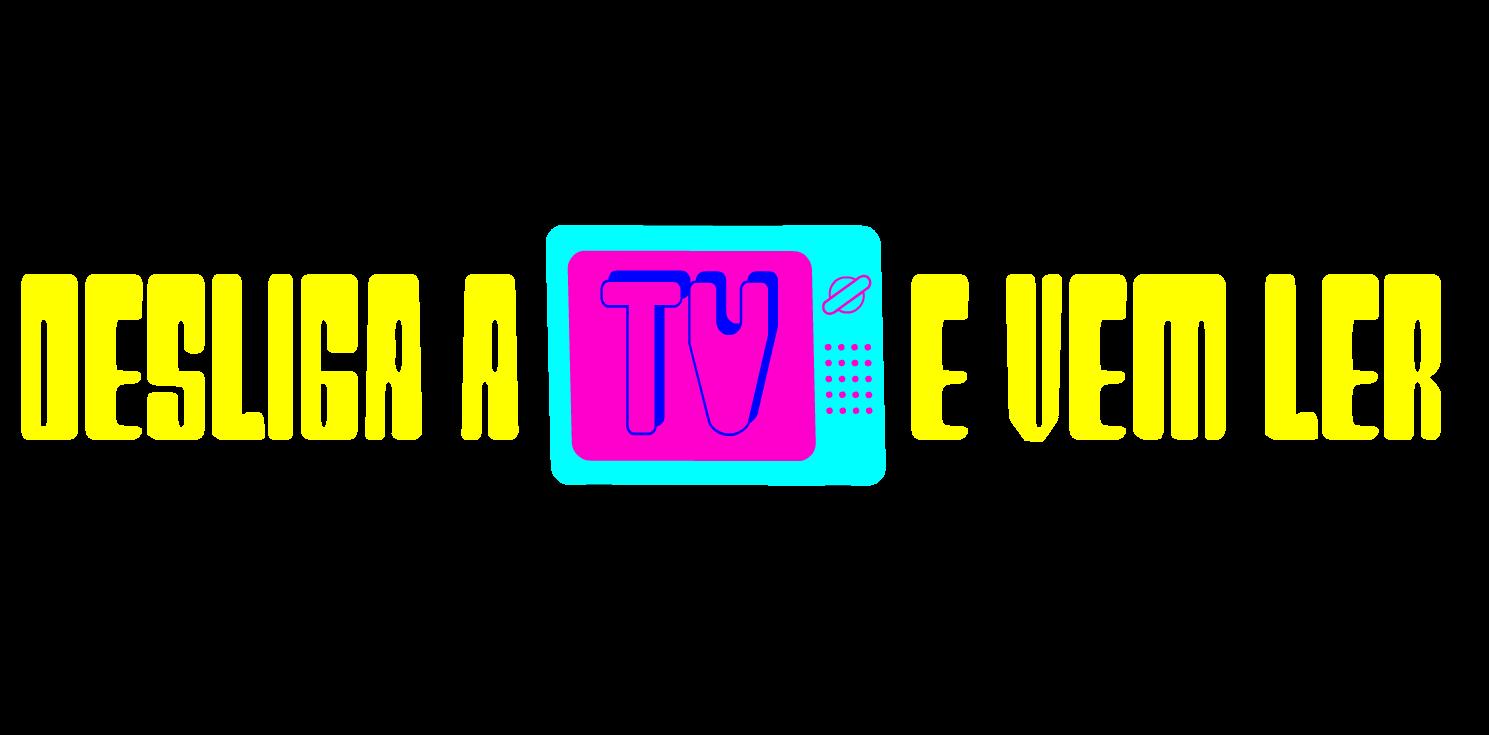 Desliga a Tv e vem ler