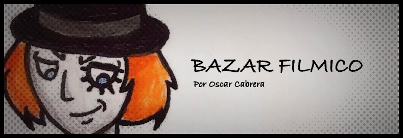 BAZAR FILMICO por Oscar Cabrera