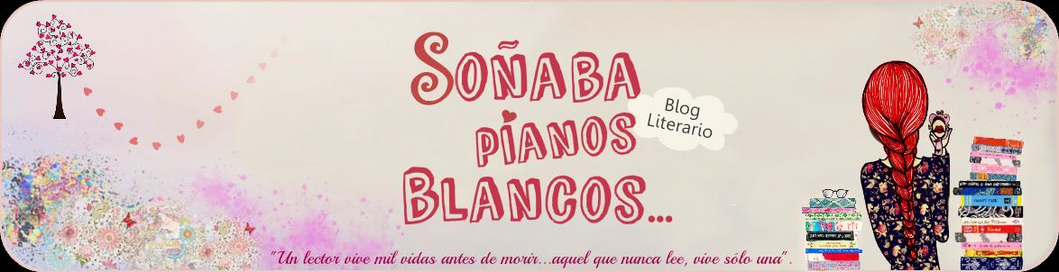 Blog literario: Soñaba pianos blancos