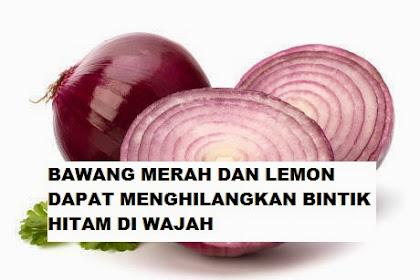 Bawang Merah dan Lemon Dapat Menghilangkan Bintik Hitam di Wajah